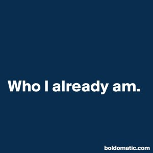 BoldomaticPost_Who-I-already-am
