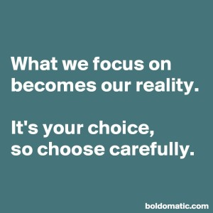 BoldomaticPost_What-we-focus-on-becomes-our