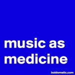 BoldomaticPost_music-as-medicine