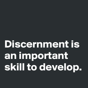 Discernment-is-an-important-skill-to-develop
