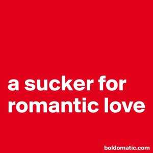 sucker for romantic love