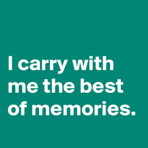 I-carry-with-me-the-best-of-memories