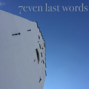 7even last words