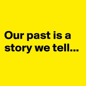 Our-past-is-a-story-we-tell
