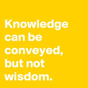 Knowledge-can-be-conveyed-but-not-wisdom